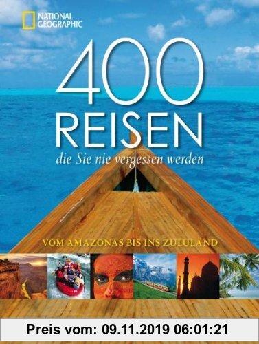 Gebr. - 400 Reisen, die Sie nie vergessen werden: Vom Amazonas bis ins Zululand
