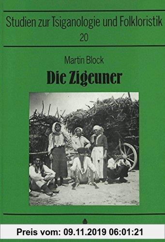 Gebr. - Die Zigeuner: Ihr Leben und ihre Seele- Dargestellt auf Grund eigener Reisen und Forschungen (Sinti- und Romastudien)