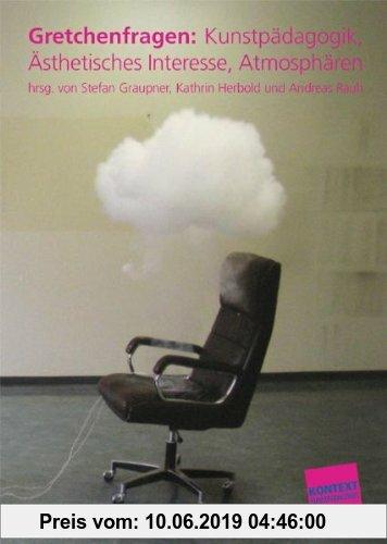 Gebr. - Gretchenfragen: Kunstpädagogik, Ästhetisches Interesse, Atmosphären
