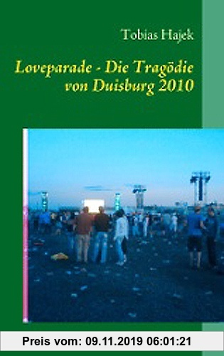 Gebr. - Loveparade - Die Tragödie von Duisburg: Eindrücke und Gedanken eines Rettungsassistenten am Ort der Katastrophe