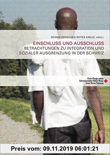 Gebr. - Einschluss und Ausschluss: Betrachtungen zu Integration und sozialer Ausgrenzung in der Schweiz (Gesundheit und Integration - Beiträge aus The
