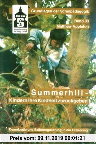 Gebr. - Summerhill - Kindern ihre Kindheit zurückgeben: Demokratie und Selbstregulation in der Erziehung