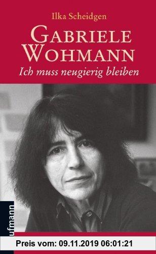 Gebr. - Gabriele Wohmann: Ich muss neugierig bleiben