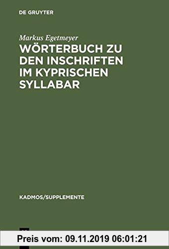 Gebr. - Wörterbuch zu den Inschriften im kyprischen Syllabar: Unter Berücksichtigung einer Arbeit von Almut Hintze (Kadmos/Supplemente, Band 3)