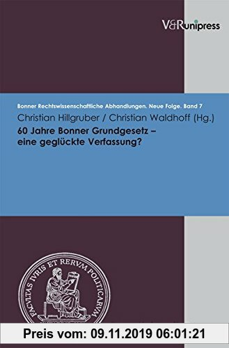 Gebr. - 60 Jahre Bonner Grundgesetz - eine geglückte Verfassung? (Bonner Rechtswissenschaftliche Abhandlungen. Neue Folge)