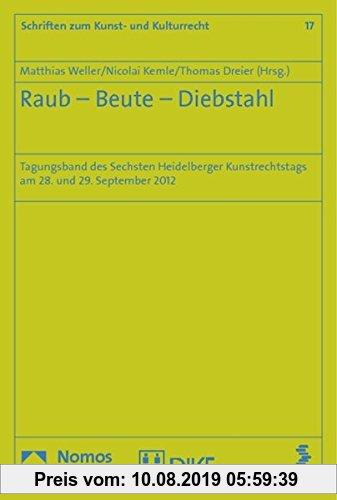Gebr. - Raub - Beute - Diebstahl: Tagungsband des Sechsten Heidelberger Kunstrechtstags am 28. und 29. September 2012