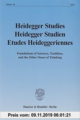 Gebr. - Heidegger Studies / Heidegger Studien / Etudes Heideggeriennes.: Vol. 26 (2010). Foundations of Sciences, Tradition, and the Other Onset of Th