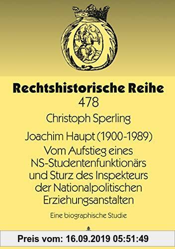 Gebr. - Joachim Haupt (1900-1989) Vom Aufstieg eines NS-Studentenfunktionärs und Sturz des Inspekteurs der Nationalpolitischen Erziehungsanstalten: Ei