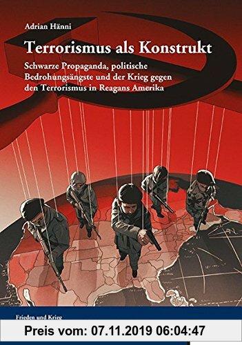 Gebr. - Terrorismus als Konstrukt: Schwarze Propaganda, politische Bedrohungsängste und der Krieg gegen den Terrorismus in Reagans Amerika (Frieden un