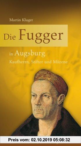 Gebr. - Die Fugger in Augsburg: Kaufherrn, Stifter und Mäzene