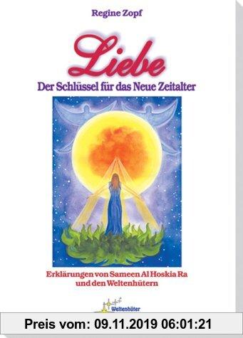 Gebr. - Liebe - Der Schlüssel für das Neue Zeitalter: Erklärungen von Sameen Al Hoskia Ra und den Weltenhütern
