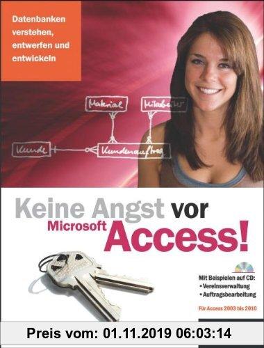 Gebr. - Keine Angst vor Access!: Datenbanken verstehen, entwerfen und entwickeln für Access 2003 bis 2010