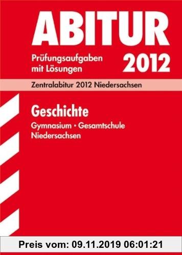 Gebr. - Abitur-Prüfungsaufgaben Gymnasium Niedersachsen: Abitur-Prüfungsaufgaben Gymnasium/Gesamtschule Niedersachsen; Geschichte 2012; Mit Übungsaufg