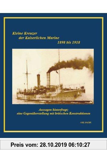 Gebr. - Kleine Kreuzer der Kaiserlichen Marine 1898 bis 1918: Aussagen hinterfragt; eine Gegenüberstellung mit britischen Konstruktionen