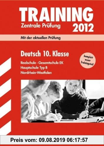 Gebr. - Training Abschlussprüfung Realschule Nordrhein-Westfalen; Deutsch 10. Klasse 2012; Mit der aktuellen Prüfung. Realschule · Gesamtschule EK · H
