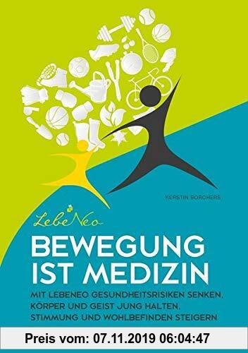 Gebr. - Bewegung ist Medizin: Mit LebeNeo Gesundheitsrisiken senken, Körper und Geist jung halten, Stimmung und Wohlbefinden steigern (LebeNeo-Gesundh
