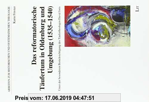 Das reformatorische Täufertum in Oldenburg und Umgebung (1535-1540): Unter der besonderen Berücksichtigung des Täufertheologen David Joris