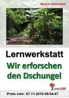 Gebr. - Lernwerkstatt Wir erforschen den Dschungel: Ein spannender Lebensraum unter der Lupe