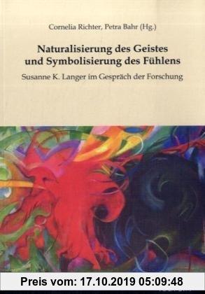 Gebr. - Naturalisierung des Geistes und Symbolisierung des Fühlens: Susanne K. Langer im Gespräch der Forschung