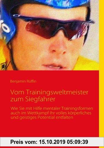Gebr. - Vom Trainingsweltmeister zum Siegfahrer: Wie Sie mit Hilfe mentaler Trainingsformen auch im Wettkampf Ihr volles körperliches und geistiges Po