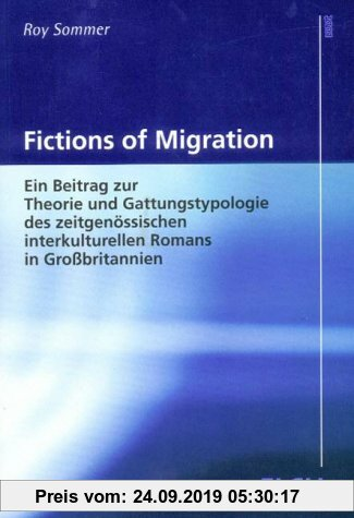 Gebr. - Fictions of Migration: Ein Beitrag zur Theorie und Gattungstypologie des zeitgenössischen interkulturellen Romans in Großbritannien (Studies i