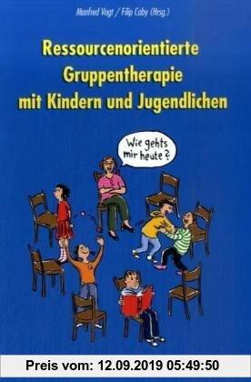 Gebr. - Ressourcenorientierte Gruppentherapie mit Kindern und Jugendlichen: für Kinder von 4 bis 8 Jahren