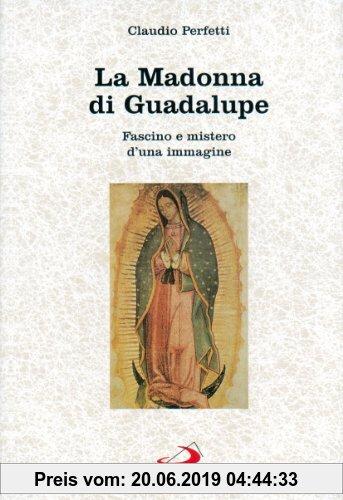 Gebr. - La madonna di Guadalupe. Fascino e mistero d'una immagine (Messico, 1531)