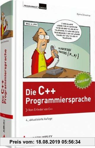 Gebr. - Die C++-Programmiersprache - 4., aktualisierte Auflage: Vom Erfinder von C++ (Programmer's Choice)