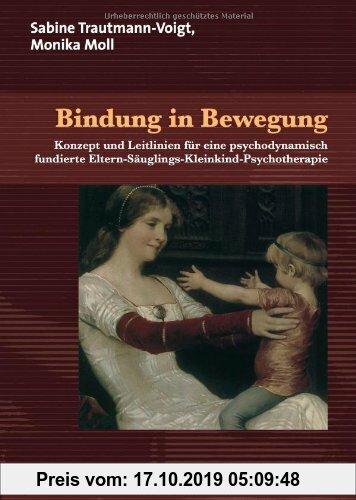 Gebr. - Bindung in Bewegung: Konzept und Leitlinien für eine psychodynamisch fundierte Eltern-Säuglings-Kleinkind-Psychotherapie (Therapie & Beratung)
