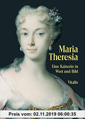 Gebr. - Maria Theresia: Eine Kaiserin in Wort und Bild