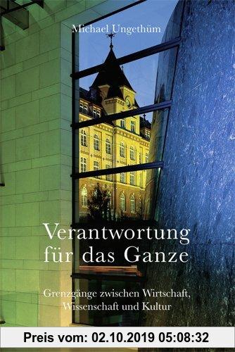 Gebr. - Verantwortung für das Ganze: Grenzgänge zwischen Wirtschaft, Wissenschaft und Kultur.