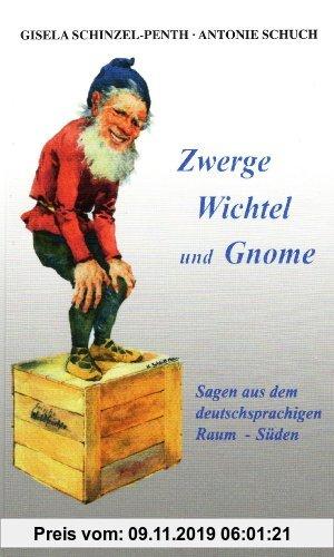 Gebr. - Zwerge, Wichtel und Gnome: Sagen aus dem deutschsprachigen Raum - Süden