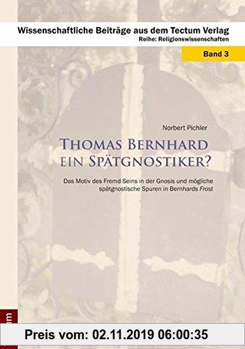 Gebr. - Thomas Bernhard ein Spätgnostiker?: Das Motiv des Fremd-Seins in der Gnosis und mögliche spätgnostische Spuren in Bernhards Frost (Wissenschaf