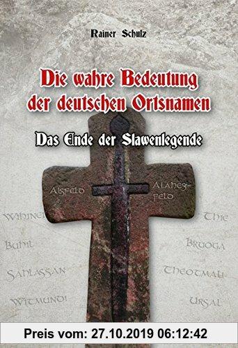 Gebr. - Die wahre Bedeutung der deutschen Ortsnamen: Das Ende der Slawenlegende. Gesamtdeutsches Ortsnamenbuch