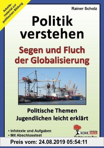Gebr. - Politik verstehen - Segen und Fluch der Globalisierung: Politische Themen Jugendlichen leicht erklärt