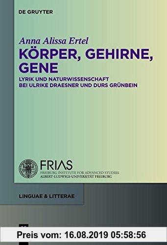 Gebr. - Körper, Gehirne, Gene: Lyrik und Naturwissenschaft bei Ulrike Draesner und Durs Grünbein (linguae & litterae, Band 3)