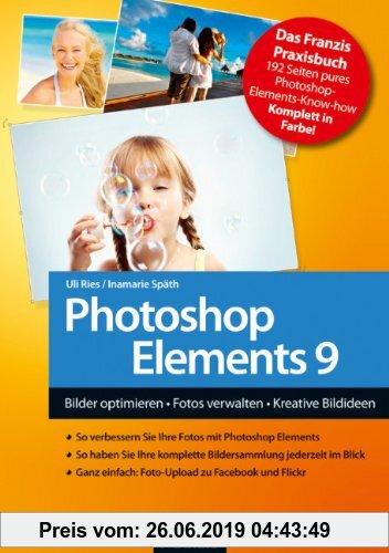 Gebr. - Photoshop Elements 9 - Bilder optimieren, Fotos verwalten, Kreative Bildideen umsetzen