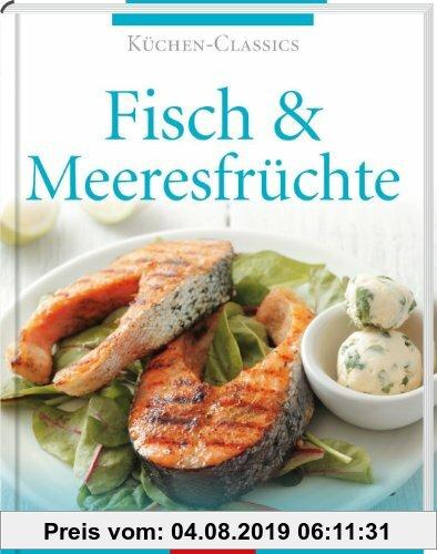Gebr. - Küchen-Classics: Fisch & Meeresfrüchte. Über 120 Rezepte mit Köstlichkeiten aus Meer, Fluss & See
