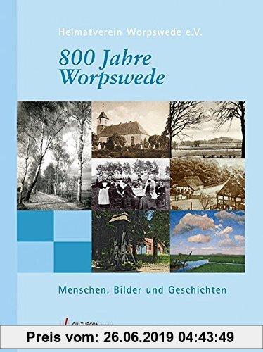 Gebr. - 800 Jahre Worpswede: Menschen, Bilder und Geschichten