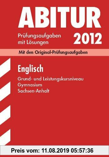 Gebr. - Abitur-Prüfungsaufgaben Gymnasium Sachsen-Anhalt; Englisch Grund- und Leistungskursniveau 2012; Mit den Originalprüfungsaufgaben Jahrgänge 200