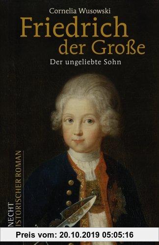 Gebr. - Friedrich der Große: Der ungeliebte Sohn