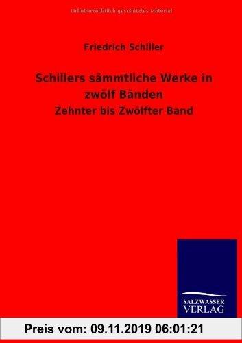 Gebr. - Schillers sämmtliche Werke in zwölf Bänden: Zehnter bis Zwölfter Band
