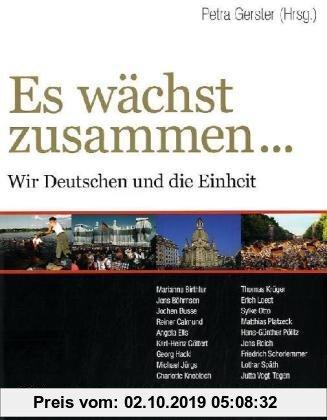 Gebr. - Es wächst zusammen...: Wir Deutschen und die Einheit