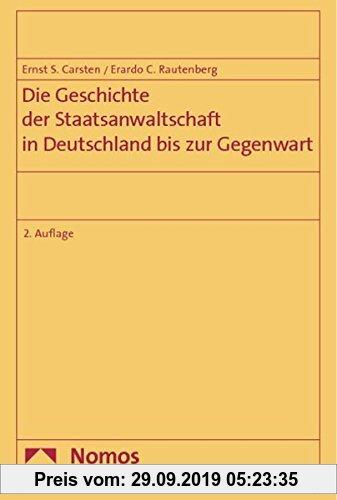 Gebr. - Die Geschichte der Staatsanwaltschaft in Deutschland bis zur Gegenwart: Ein Beitrag zur Beseitigung ihrer Weisungsabhängigkeit von der Regieru