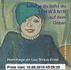 Gebr. - Sollst je du sollst du Schwänin auf dem Ozean: Hommage an Lou Straus-Ernst