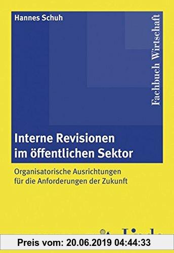 Gebr. - Interne Revision im öffentlichen Sektor: Organisatorische Ausrichtung für die Anforderungen der Zukunft