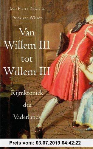 Gebr. - Van Willem III tot Willem III / druk 1: rijmkroniek des vaderlands
