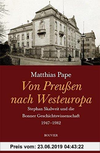 Gebr. - Von Preußen nach Westeuropa: Stefan Skalweit und die Bonner Geschichtswissenschaft 1947-1982