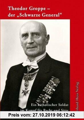 Gebr. - Theodor Groppe - der Schwarze General: Ein katholischer Soldat im Kampf für Recht und Sitte