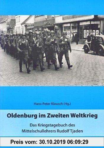 Gebr. - Oldenburg im Zweiten Weltkrieg: Das Kriegstagebuch des Mittelschullehrers Rudolf Tjaden